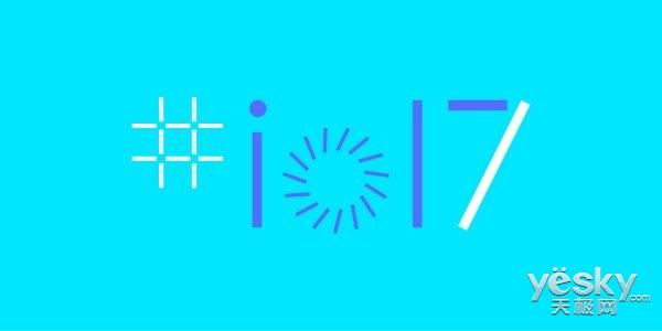 安卓8要来了!Google I/O大会22日开始注册